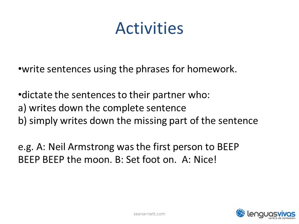 Activities write sentences using the phrases for homework.