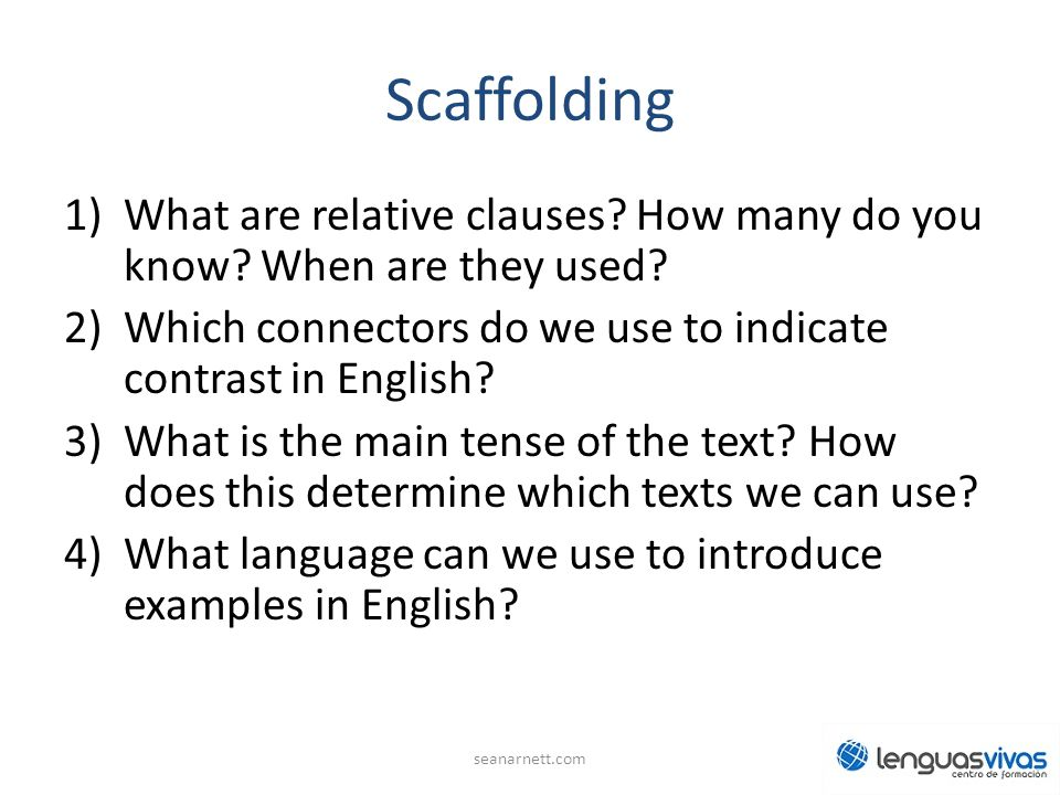 Scaffolding What are relative clauses How many do you know When are they used Which connectors do we use to indicate contrast in English