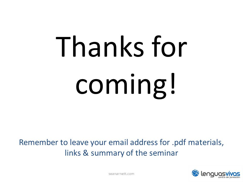 Thanks for coming! Remember to leave your email address for .pdf materials, links & summary of the seminar.