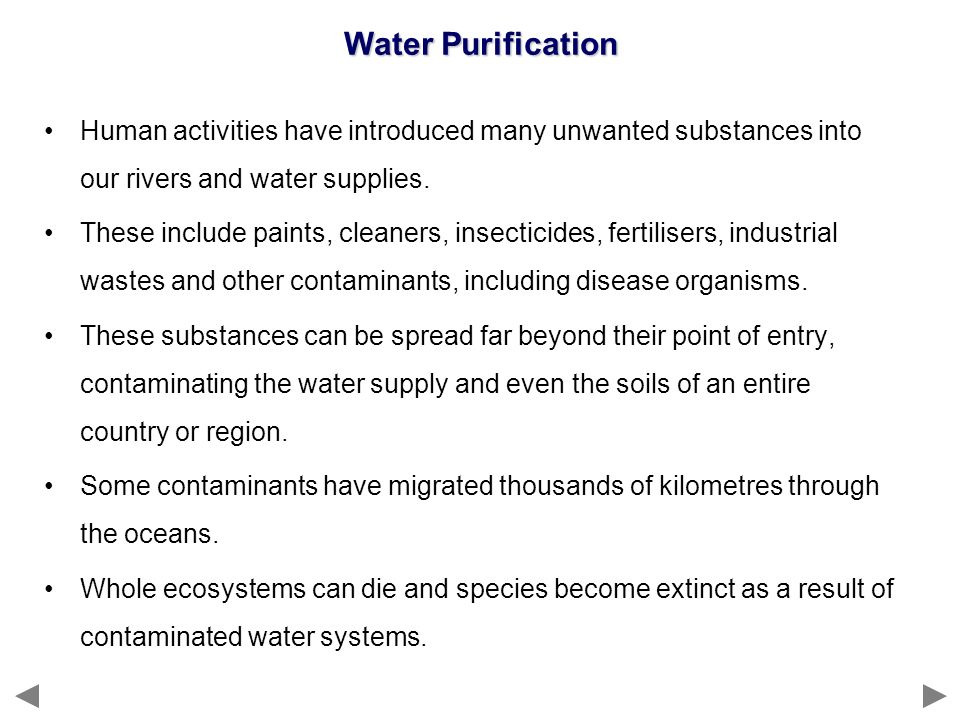 Water Purification Human activities have introduced many unwanted substances into our rivers and water supplies.
