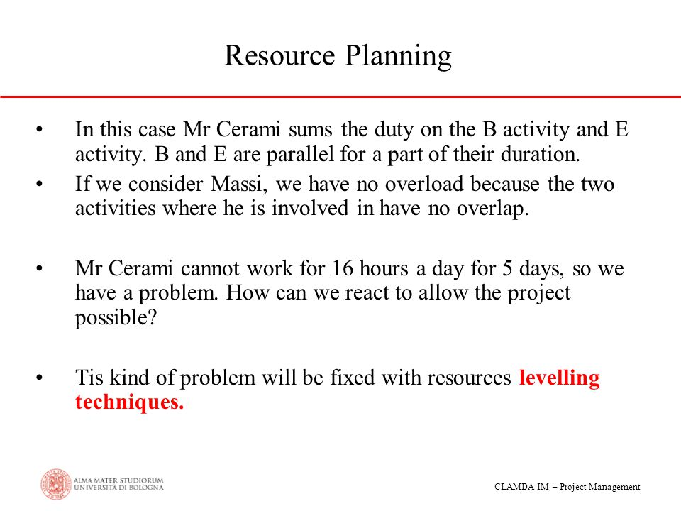 Resource Planning In this case Mr Cerami sums the duty on the B activity and E activity. B and E are parallel for a part of their duration.