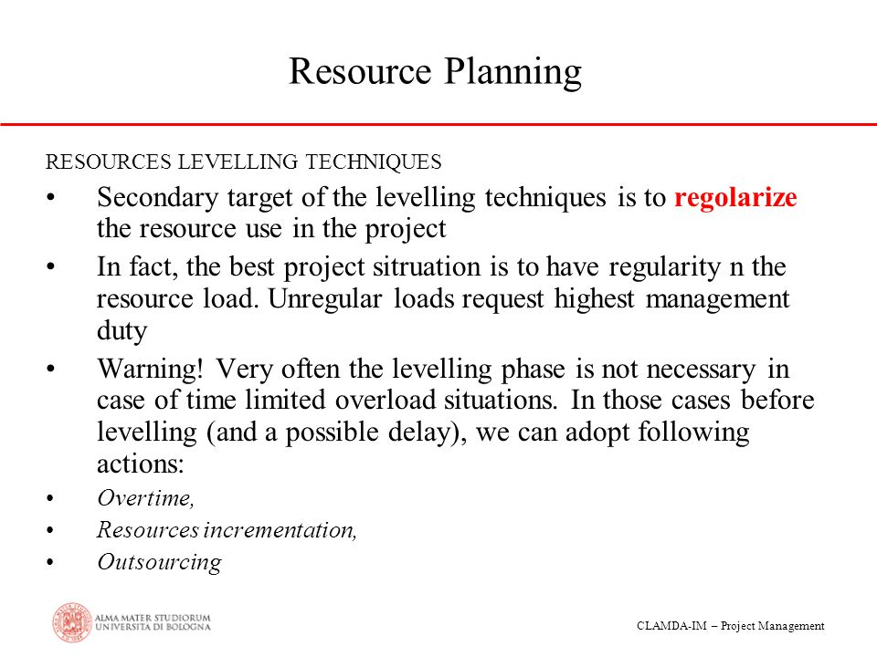 Resource Planning RESOURCES LEVELLING TECHNIQUES. Secondary target of the levelling techniques is to regolarize the resource use in the project.