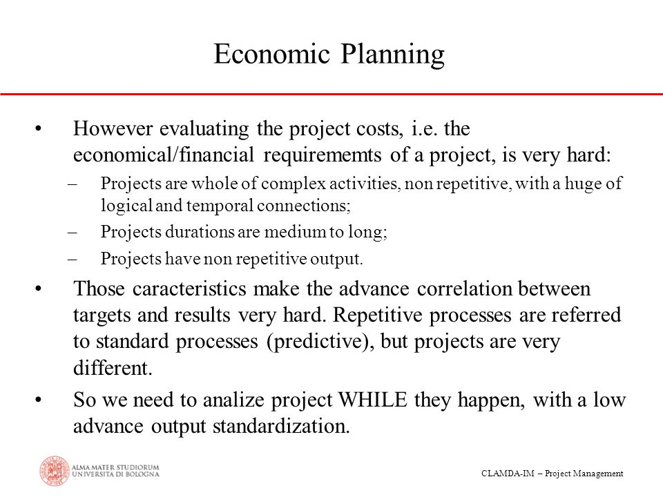 Economic Planning However evaluating the project costs, i.e. the economical/financial requirememts of a project, is very hard: