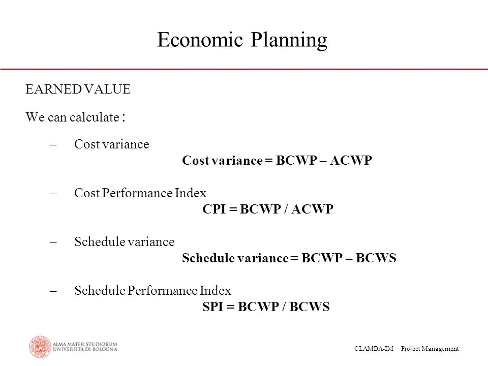 Economic Planning EARNED VALUE We can calculate : Cost variance