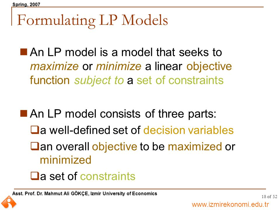 Formulating LP Models An LP model is a model that seeks to maximize or minimize a linear objective function subject to a set of constraints.