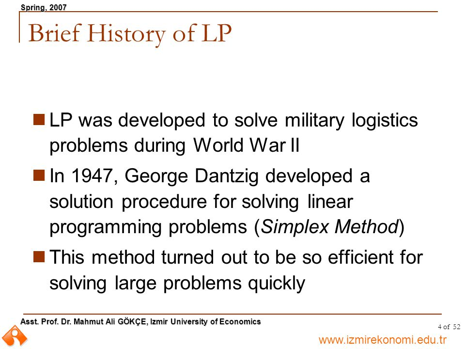 Brief History of LP LP was developed to solve military logistics problems during World War II.