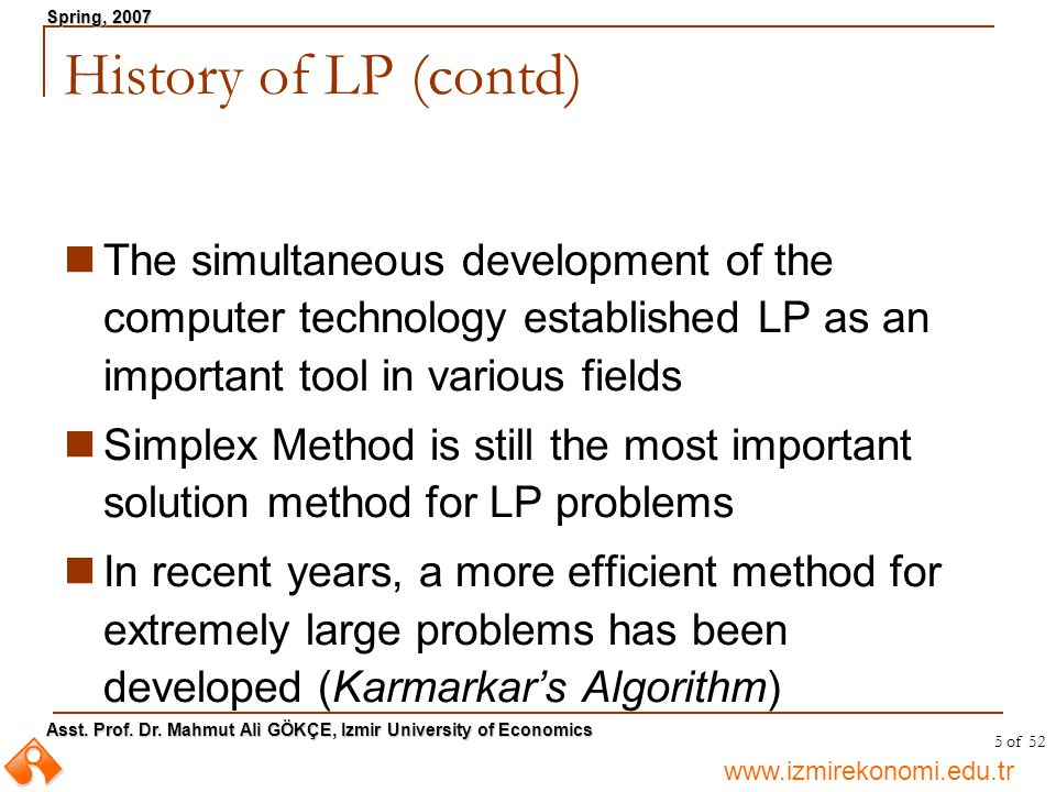 History of LP (contd) The simultaneous development of the computer technology established LP as an important tool in various fields.