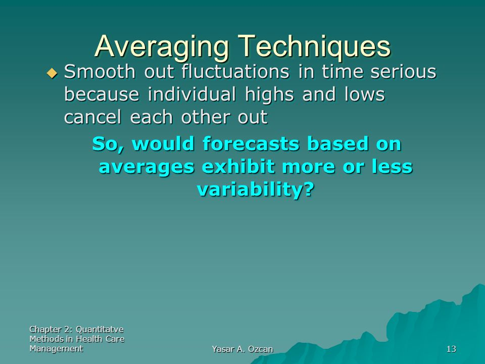Averaging Techniques Smooth out fluctuations in time serious because individual highs and lows cancel each other out.