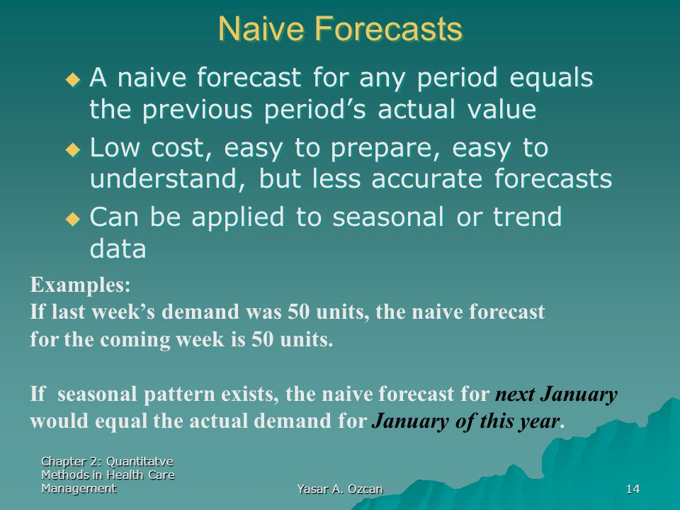 Naive Forecasts A naive forecast for any period equals the previous period's actual value.
