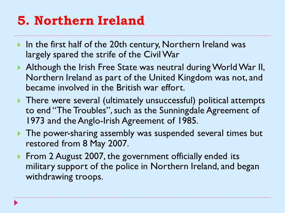 5. Northern Ireland In the first half of the 20th century, Northern Ireland was largely spared the strife of the Civil War.