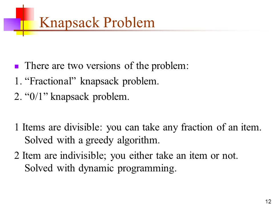Knapsack Problem There are two versions of the problem: