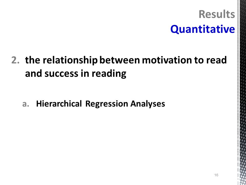 Results Quantitative the relationship between motivation to read and success in reading.