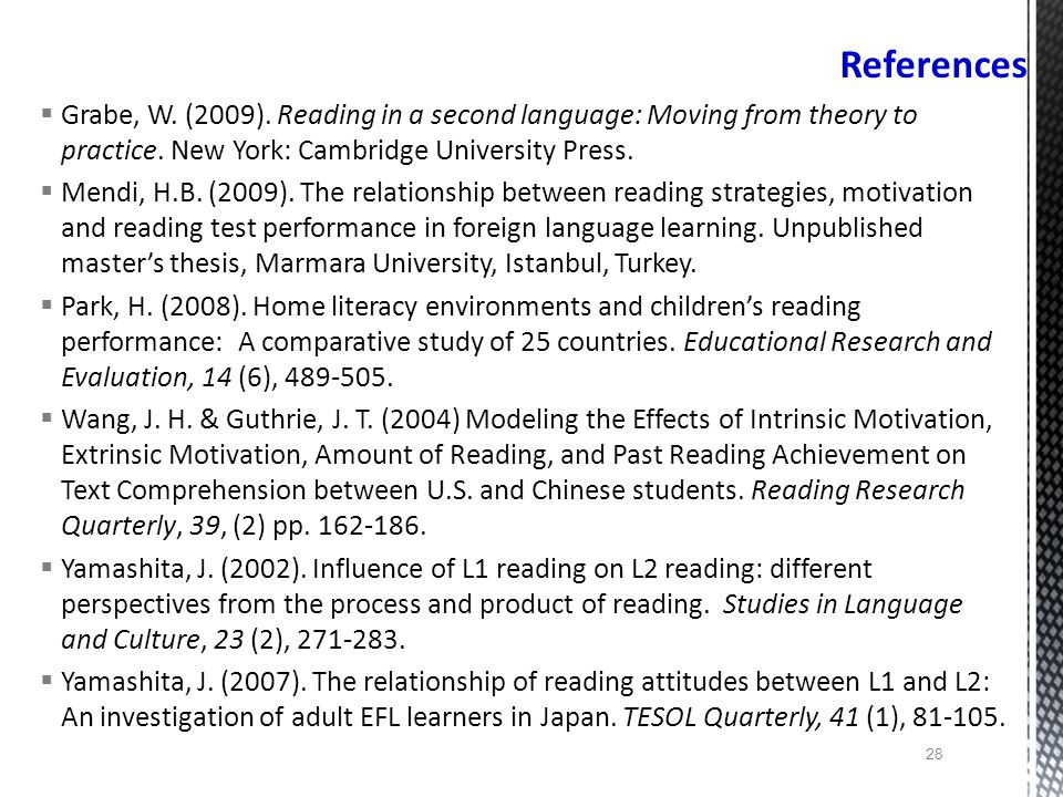 References Grabe, W. (2009). Reading in a second language: Moving from theory to practice. New York: Cambridge University Press.