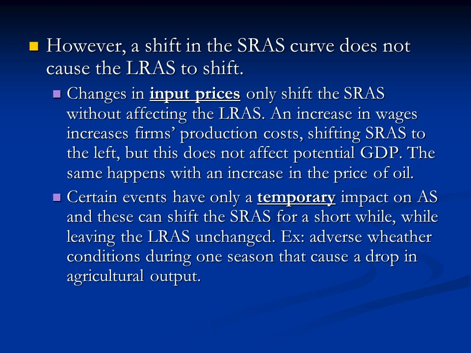 However, a shift in the SRAS curve does not cause the LRAS to shift.