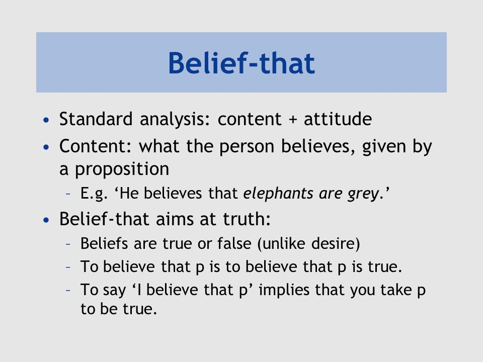 Belief-that Standard analysis: content + attitude