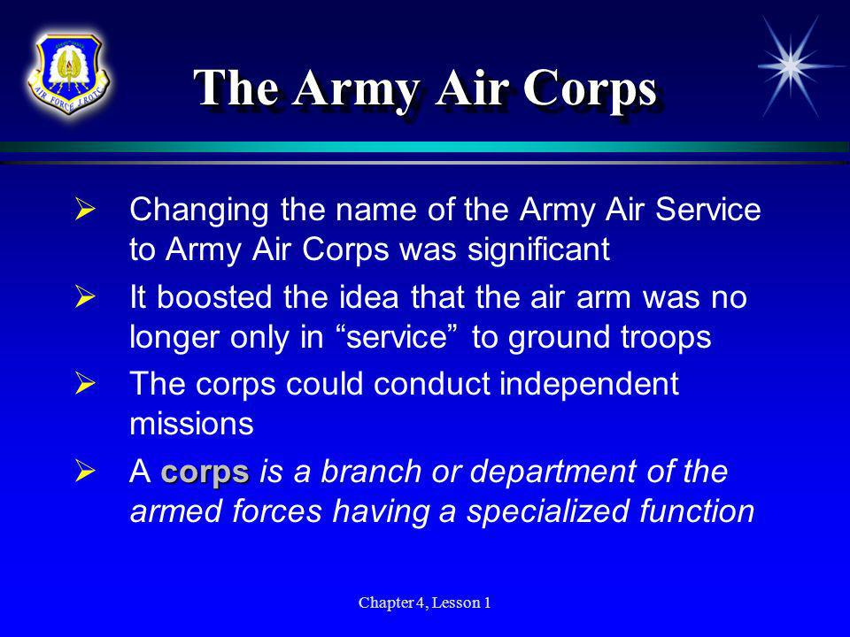 The Army Air Corps Changing the name of the Army Air Service to Army Air Corps was significant.