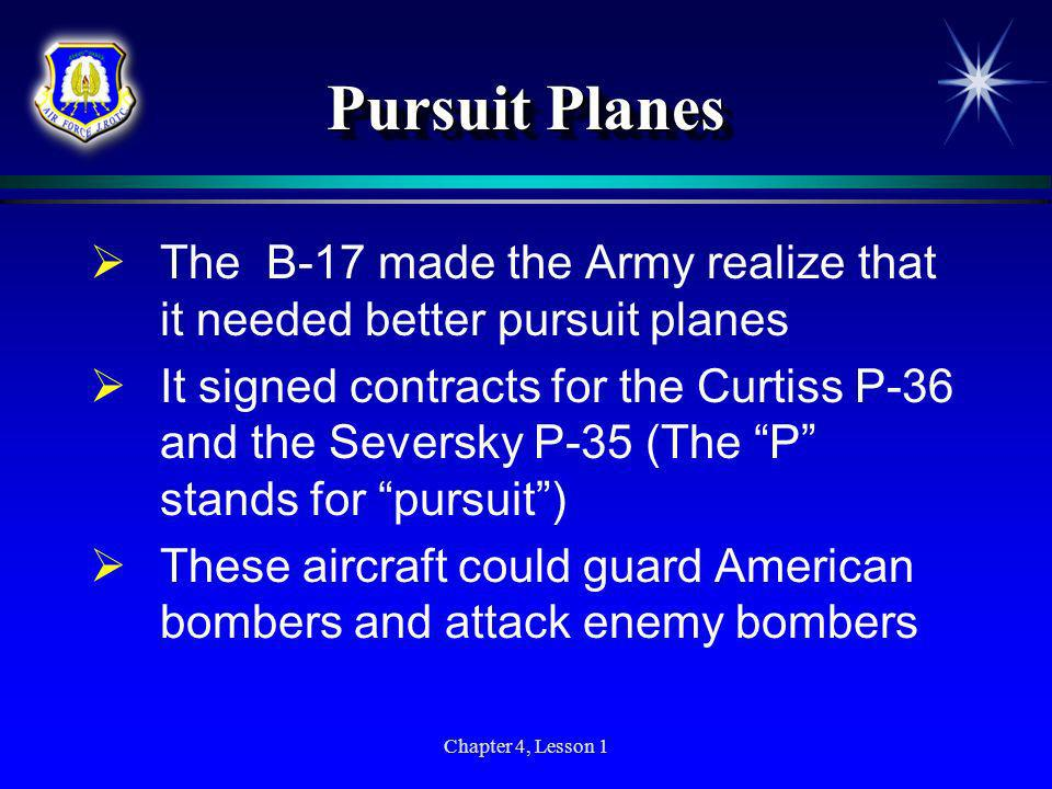 Pursuit Planes The B-17 made the Army realize that it needed better pursuit planes.