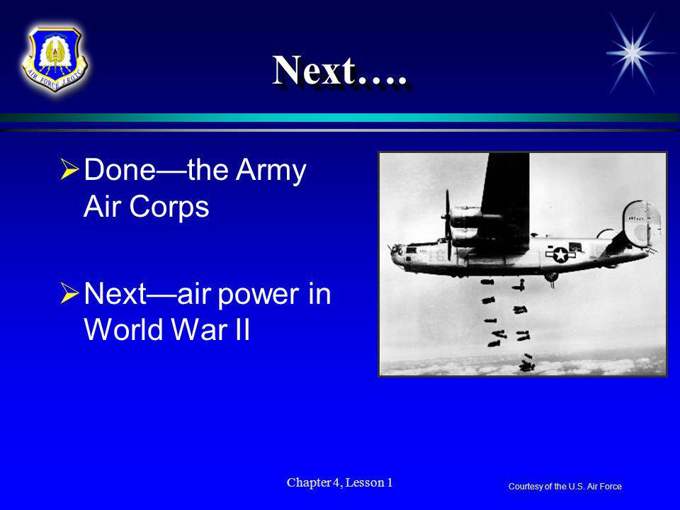 Next…. Done—the Army Air Corps Next—air power in World War II