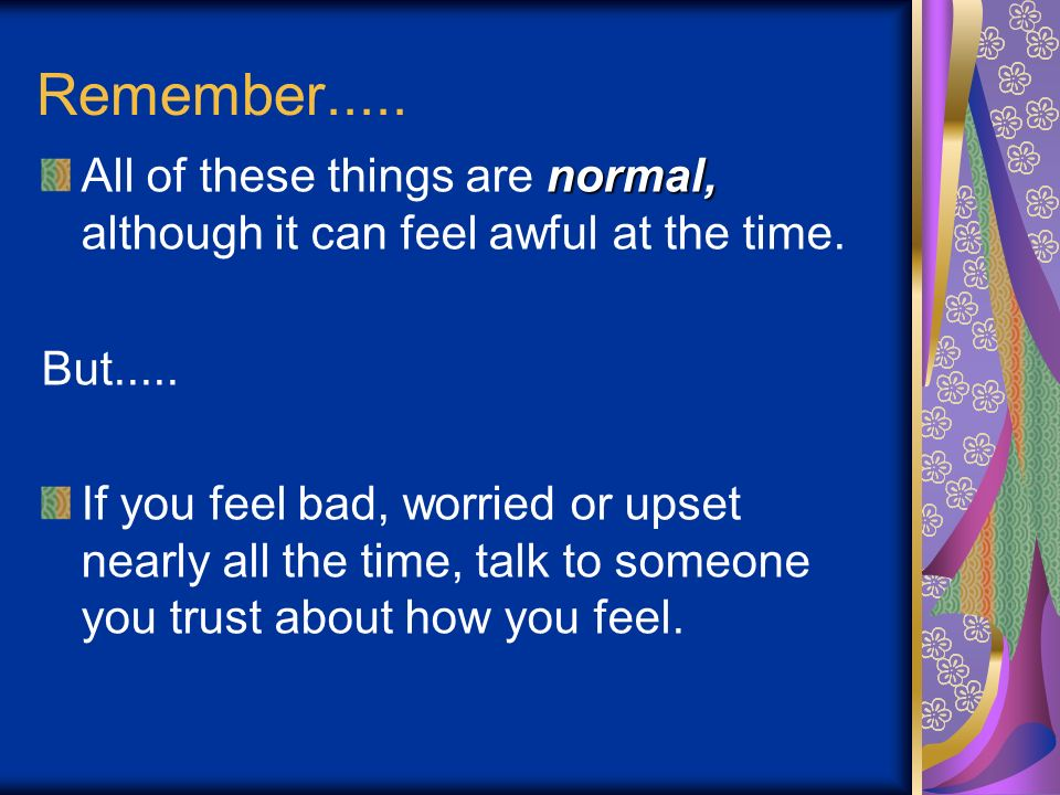 Remember..... All of these things are normal, although it can feel awful at the time. But.....
