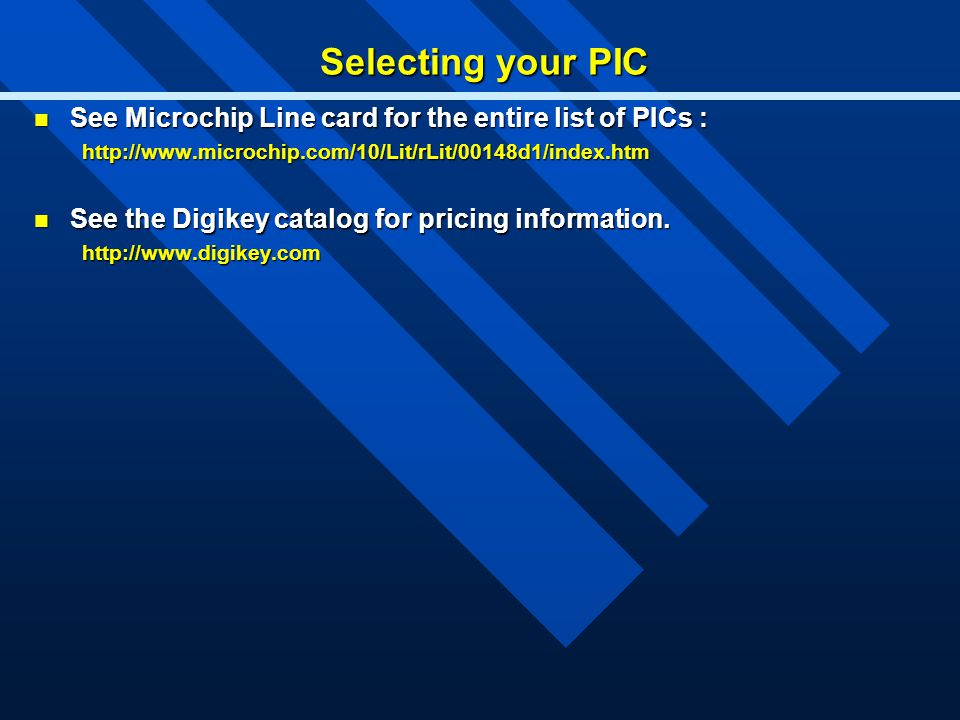 Selecting your PIC See Microchip Line card for the entire list of PICs : http://www.microchip.com/10/Lit/rLit/00148d1/index.htm.