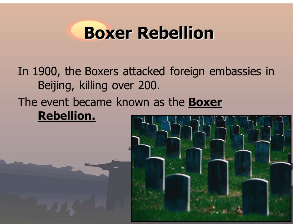 Boxer Rebellion In 1900, the Boxers attacked foreign embassies in Beijing, killing over 200.