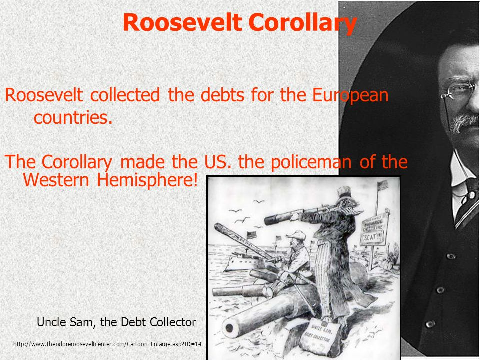 Roosevelt Corollary Roosevelt collected the debts for the European