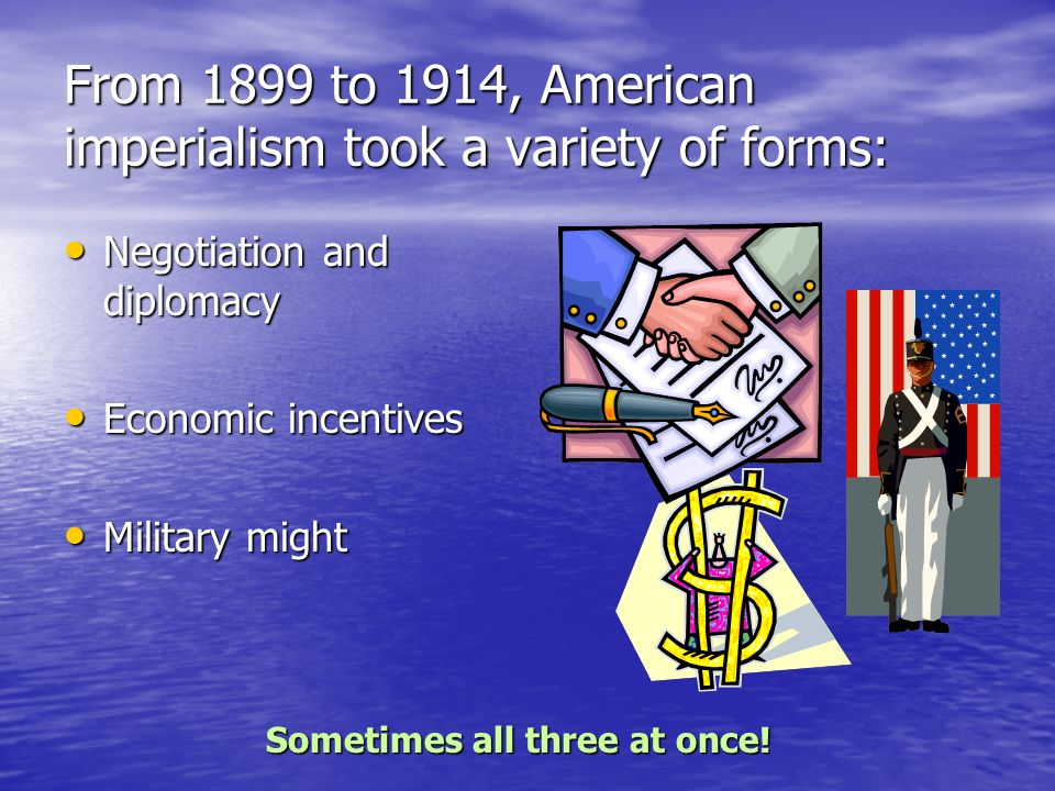 From 1899 to 1914, American imperialism took a variety of forms: