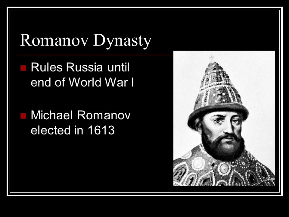 Romanov Dynasty Rules Russia until end of World War I