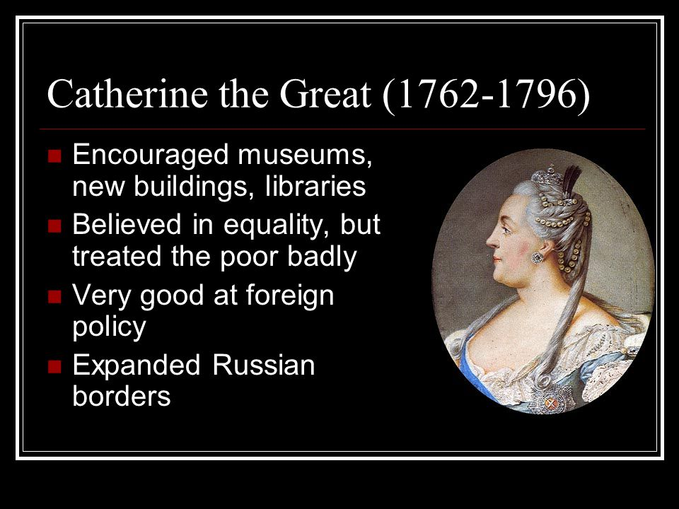 Catherine the Great (1762-1796)