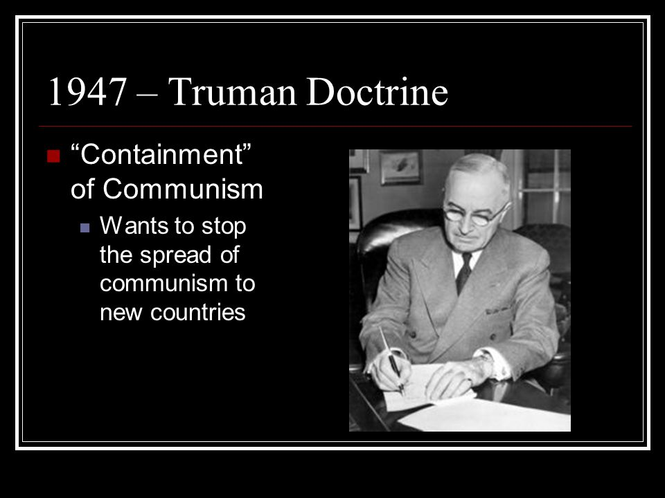 1947 – Truman Doctrine Containment of Communism