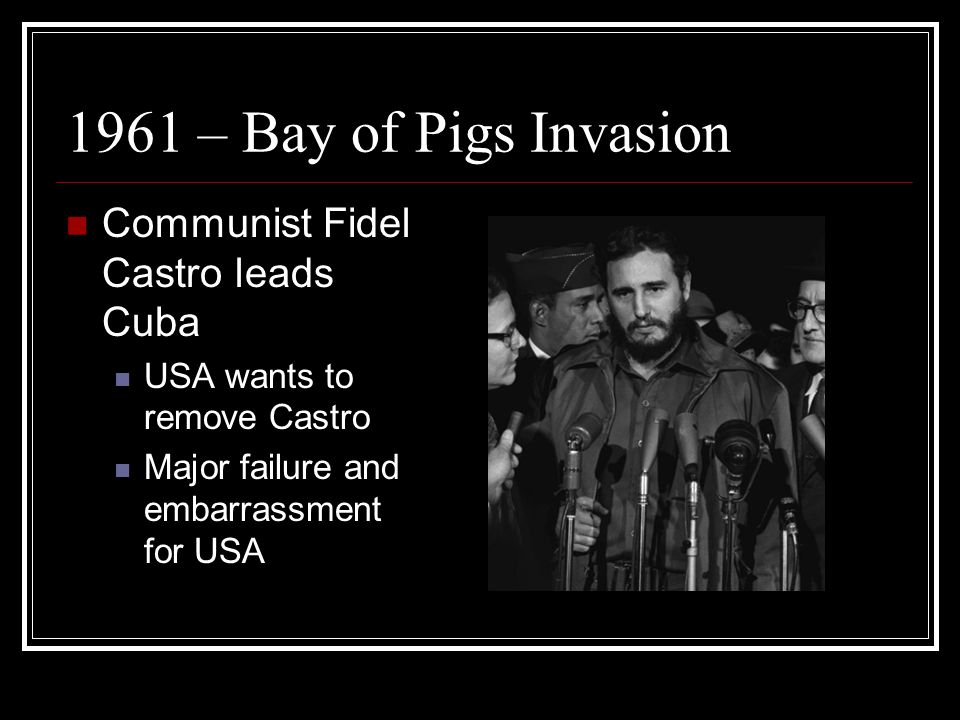 1961 – Bay of Pigs Invasion Communist Fidel Castro leads Cuba