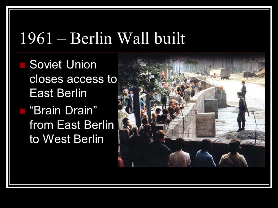 1961 – Berlin Wall built Soviet Union closes access to East Berlin