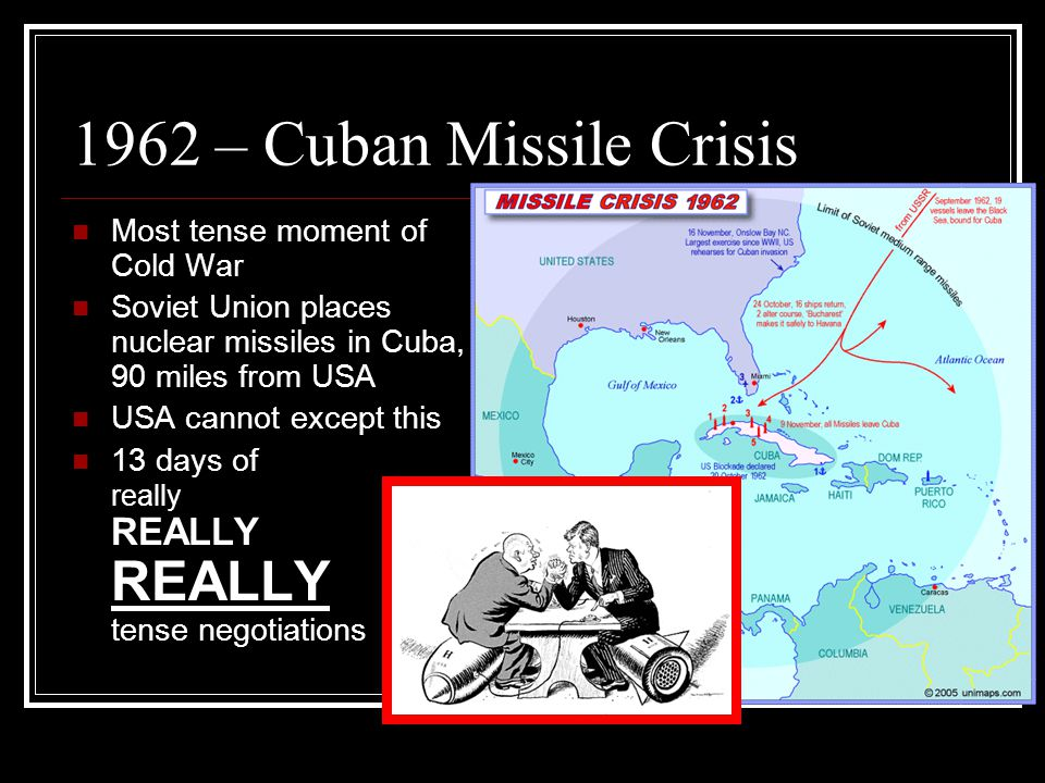 1962 – Cuban Missile Crisis Most tense moment of Cold War
