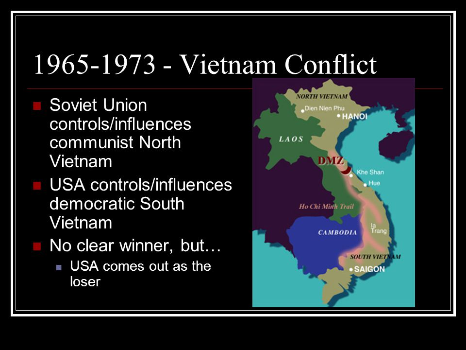 1965-1973 - Vietnam Conflict Soviet Union controls/influences communist North Vietnam. USA controls/influences democratic South Vietnam.