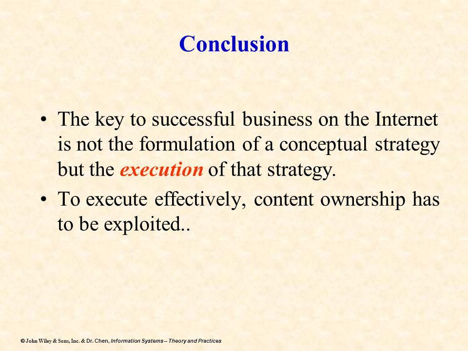 Conclusion The key to successful business on the Internet is not the formulation of a conceptual strategy but the execution of that strategy.
