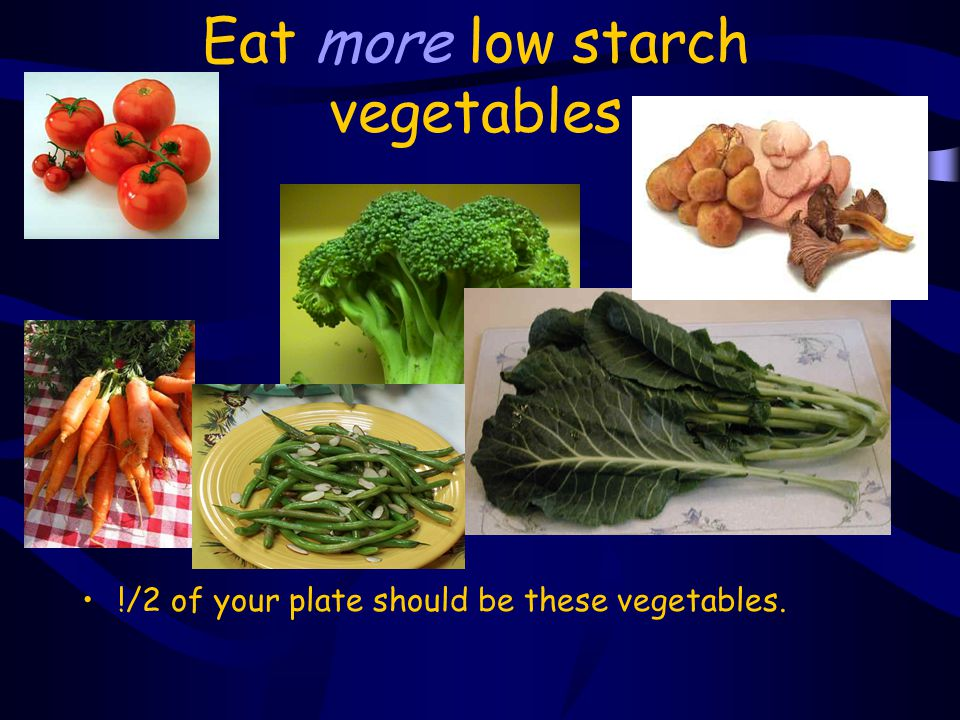 Eat more low starch vegetables