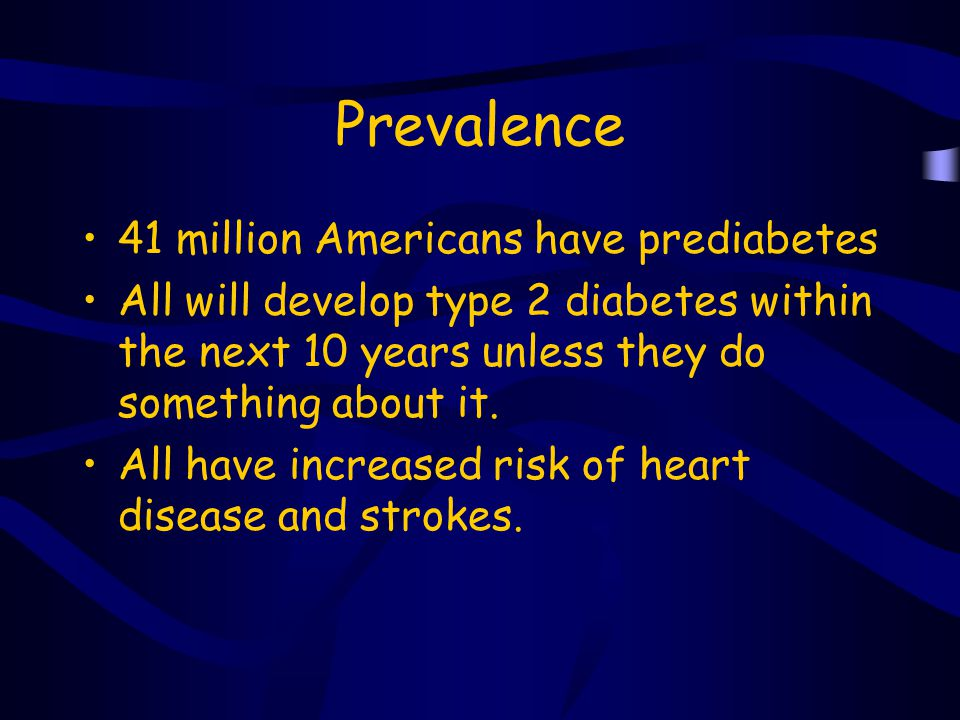 Prevalence 41 million Americans have prediabetes