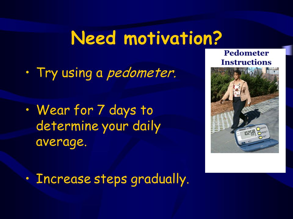 Need motivation Try using a pedometer.