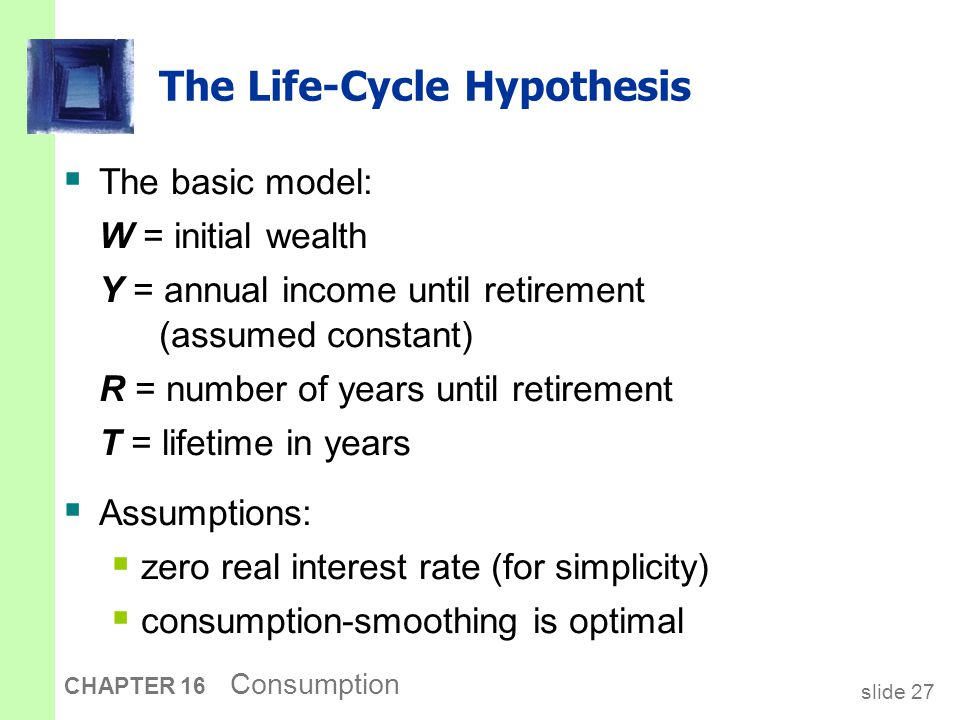 the life cycle hypothesis Life cycle hypothesis is just permanent income with a different name already keynes said that the sole aim if the capitalist society is to consume.