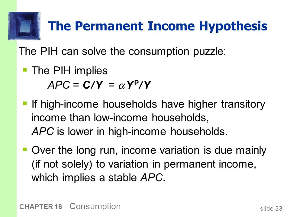 PIH vs. LCH Both: people try to smooth their consumption in the face of changing current income.