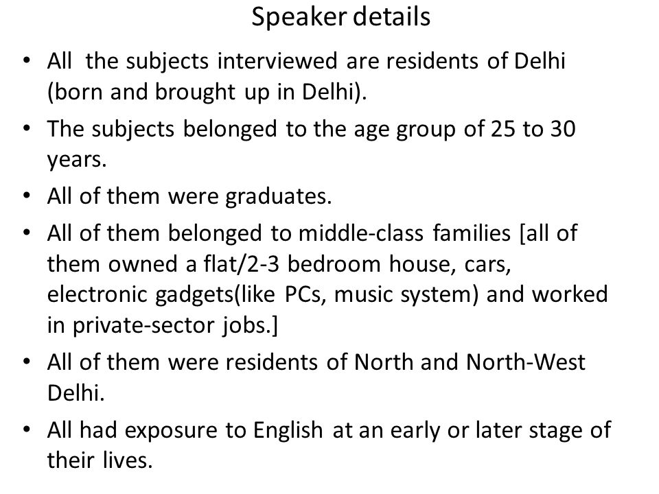 Speaker details All the subjects interviewed are residents of Delhi (born and brought up in Delhi).