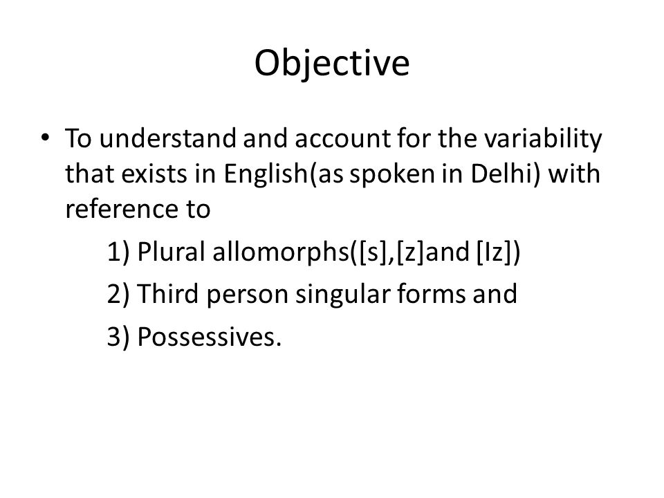 Objective To understand and account for the variability that exists in English(as spoken in Delhi) with reference to.