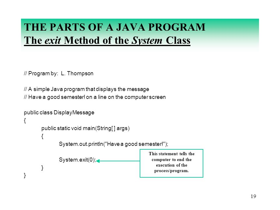 THE PARTS OF A JAVA PROGRAM The exit Method of the System Class