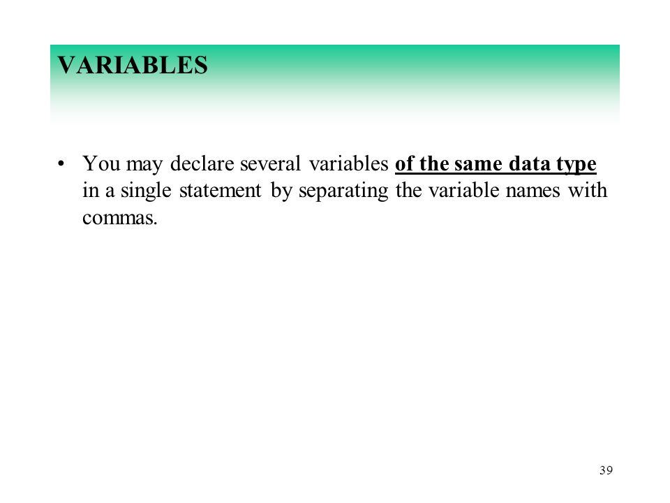 VARIABLES You may declare several variables of the same data type in a single statement by separating the variable names with commas.