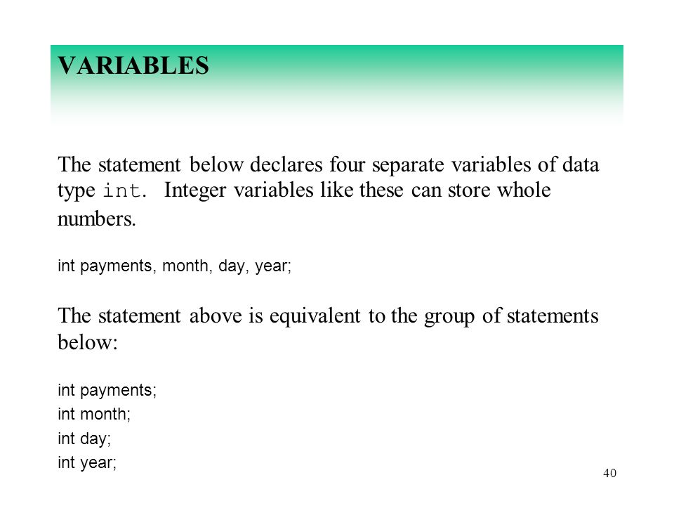 VARIABLES The statement below declares four separate variables of data type int. Integer variables like these can store whole numbers.