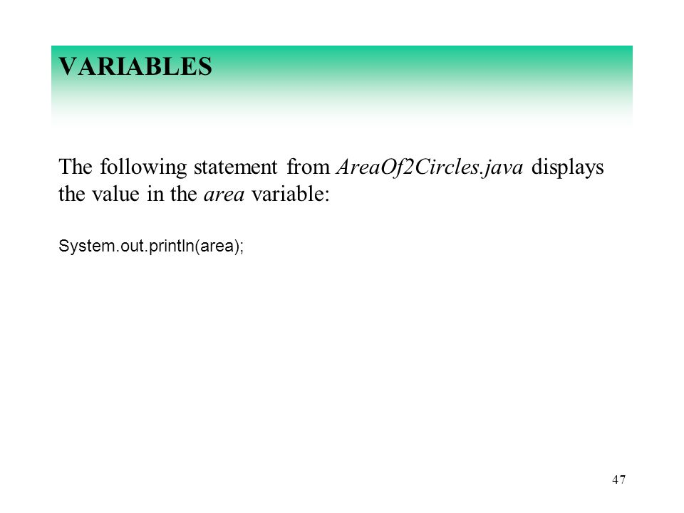 VARIABLES The following statement from AreaOf2Circles.java displays the value in the area variable:
