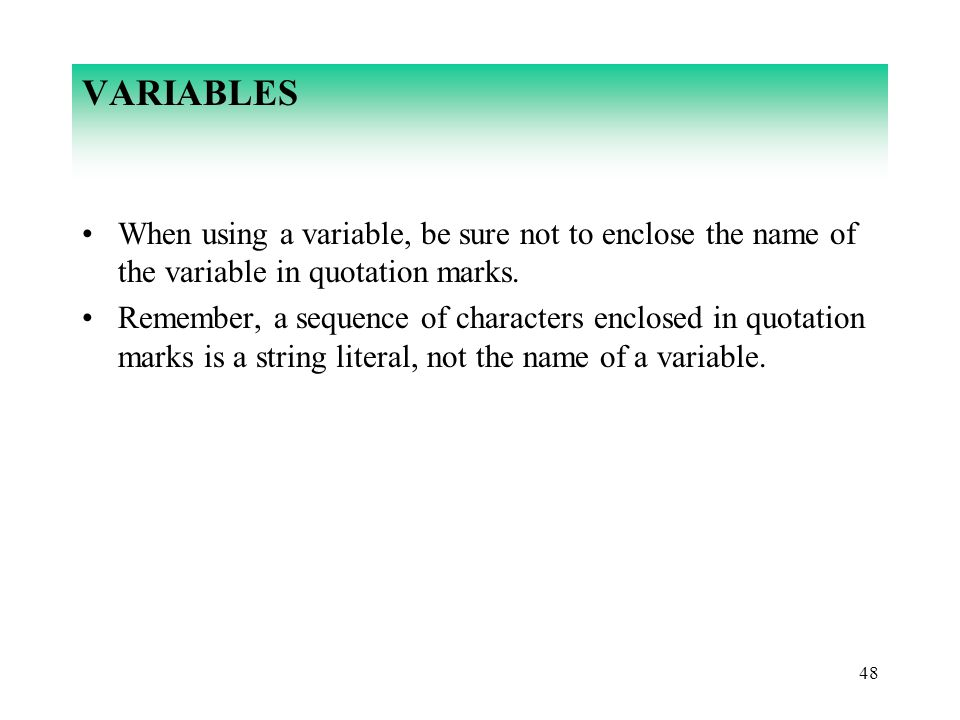 VARIABLES When using a variable, be sure not to enclose the name of the variable in quotation marks.