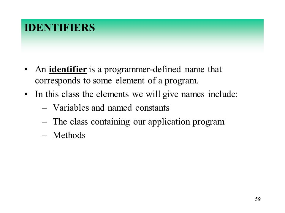 IDENTIFIERS An identifier is a programmer-defined name that corresponds to some element of a program.