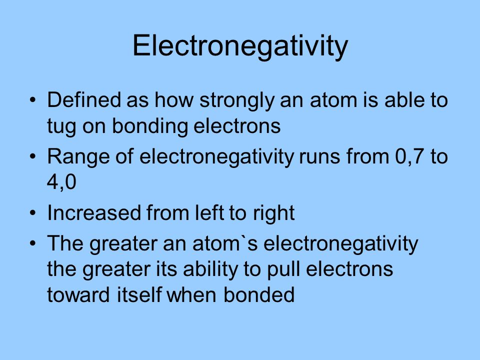 Electronegativity Defined as how strongly an atom is able to tug on bonding electrons. Range of electronegativity runs from 0,7 to 4,0.