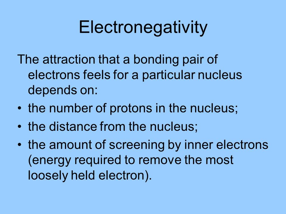 Electronegativity The attraction that a bonding pair of electrons feels for a particular nucleus depends on: